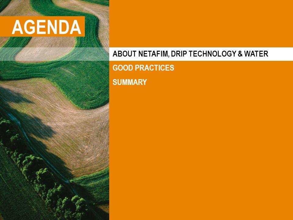 ABOUT NETAFIM, DRIP TECHNOLOGY & WATER GOOD PRACTICES SUMMARY AGENDA