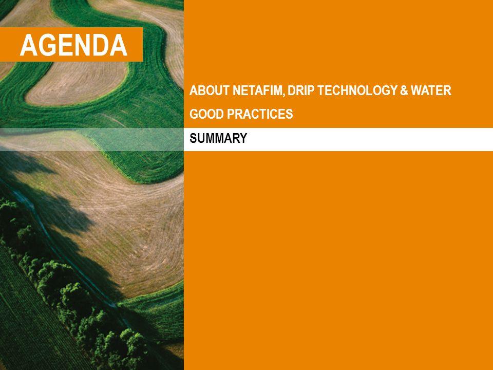 AGENDA ABOUT NETAFIM, DRIP TECHNOLOGY & WATER GOOD PRACTICES SUMMARY