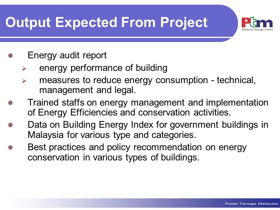 Output Expected From Project Energy audit report  energy performance of building  measures to reduce energy consumption - technical, management and legal.