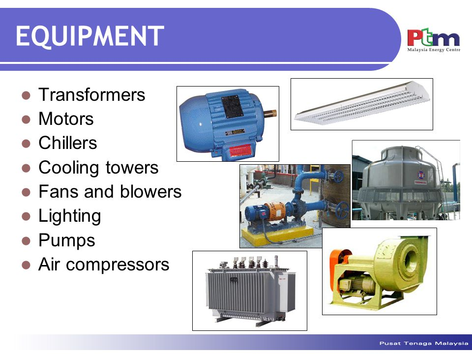EQUIPMENT Transformers Motors Chillers Cooling towers Fans and blowers Lighting Pumps Air compressors