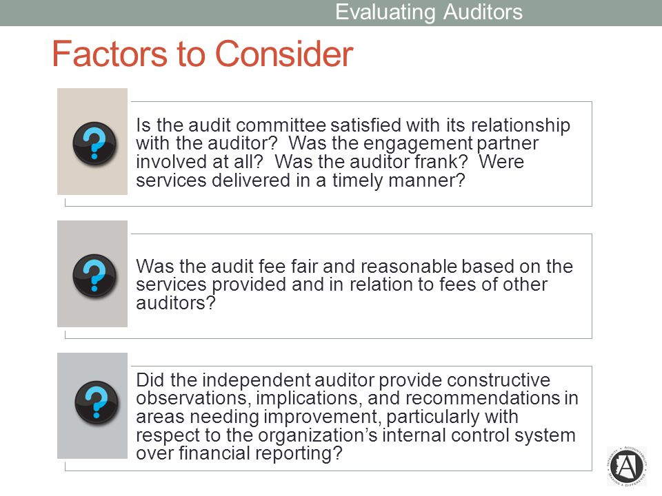 Factors to Consider Is the audit committee satisfied with its relationship with the auditor.