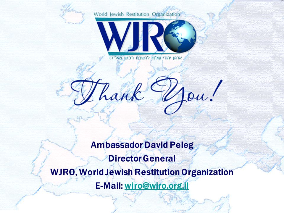 Ambassador David Peleg Director General WJRO, World Jewish Restitution Organization E-Mail: wjro@wjro.org.ilwjro@wjro.org.il