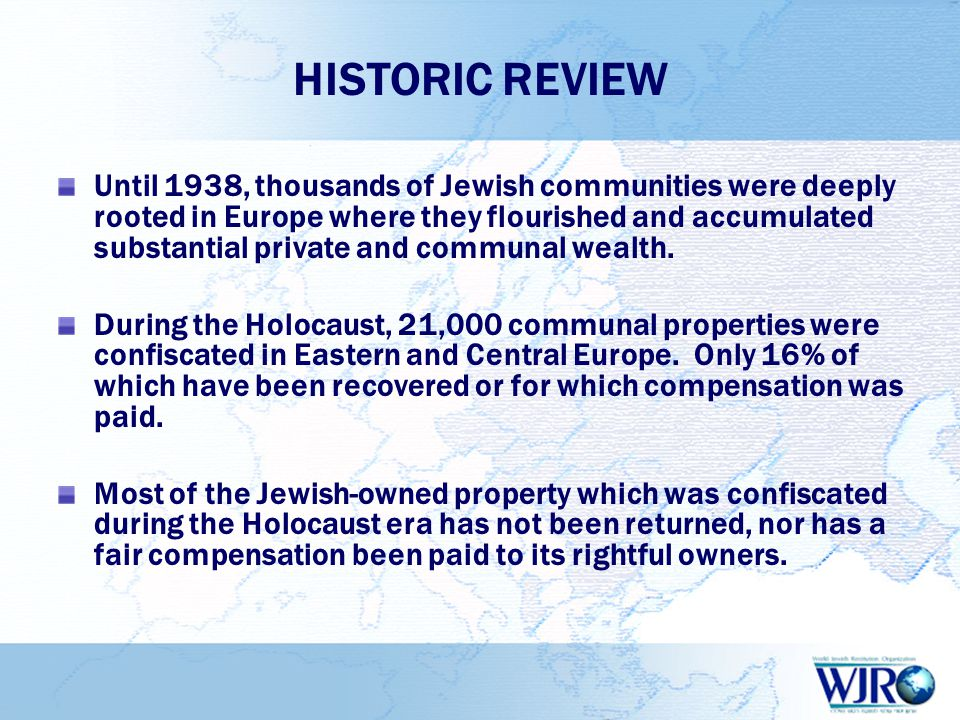 HISTORIC REVIEW Until 1938, thousands of Jewish communities were deeply rooted in Europe where they flourished and accumulated substantial private and communal wealth.