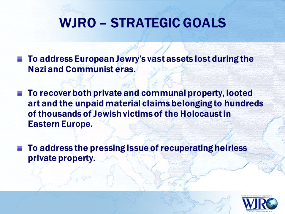 WJRO – STRATEGIC GOALS To address European Jewry's vast assets lost during the Nazi and Communist eras.