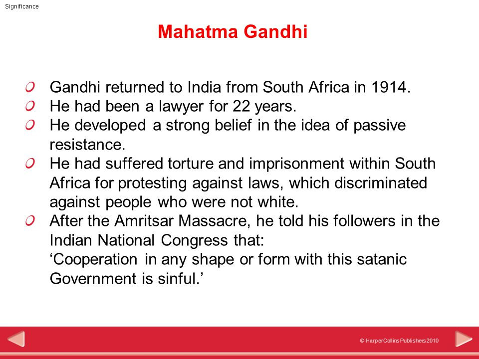 © HarperCollins Publishers 2010 Significance Mahatma Gandhi Gandhi returned to India from South Africa in 1914.
