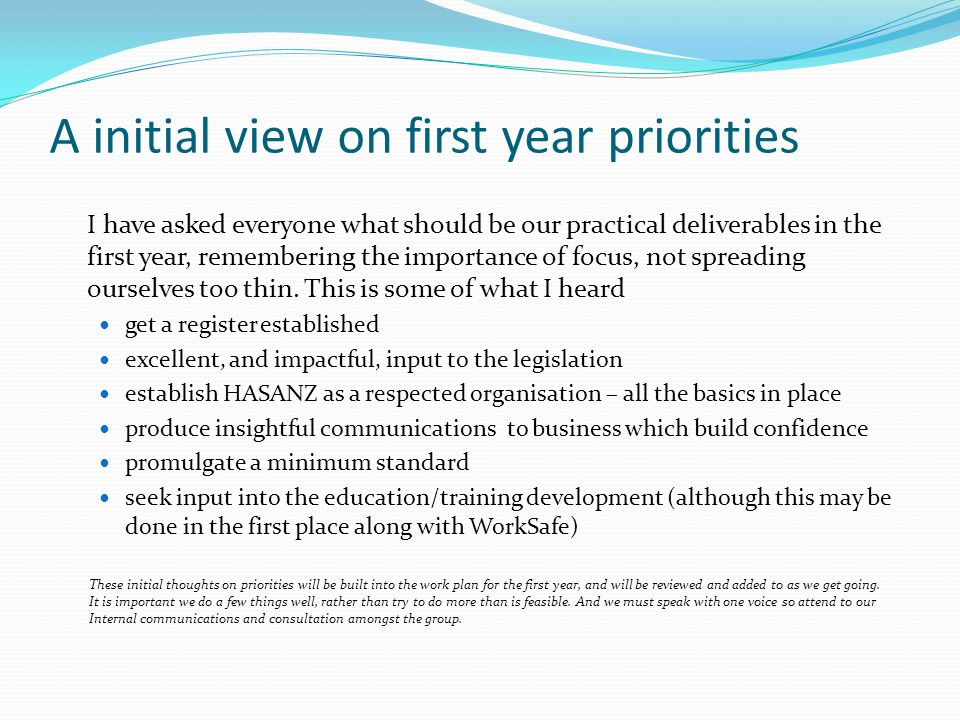 A initial view on first year priorities I have asked everyone what should be our practical deliverables in the first year, remembering the importance of focus, not spreading ourselves too thin.