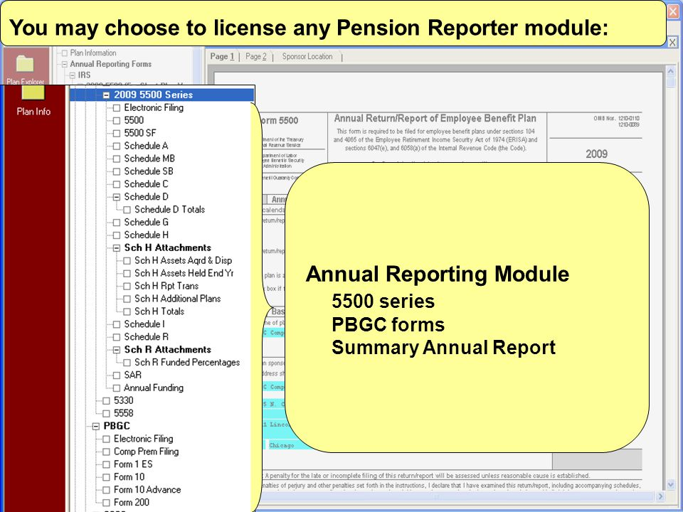 You may choose to license any Pension Reporter module: Annual Reporting Module 5500 series PBGC forms Summary Annual Report