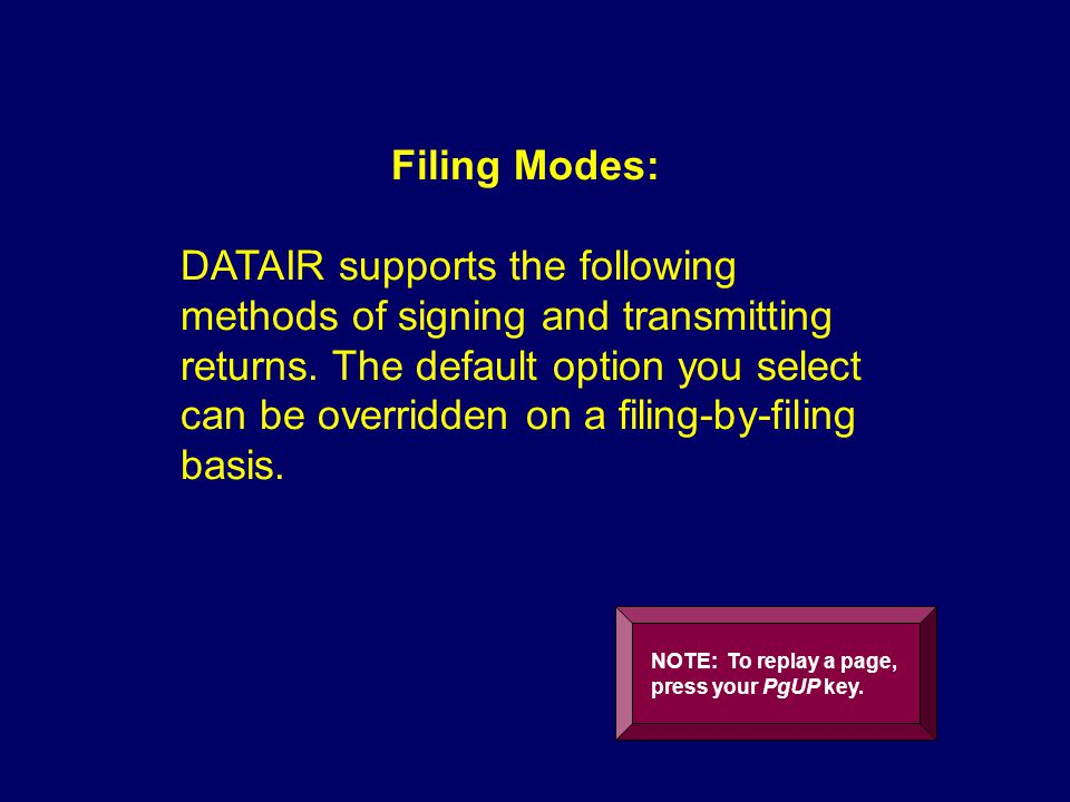 Filing Modes: DATAIR supports the following methods of signing and transmitting returns.