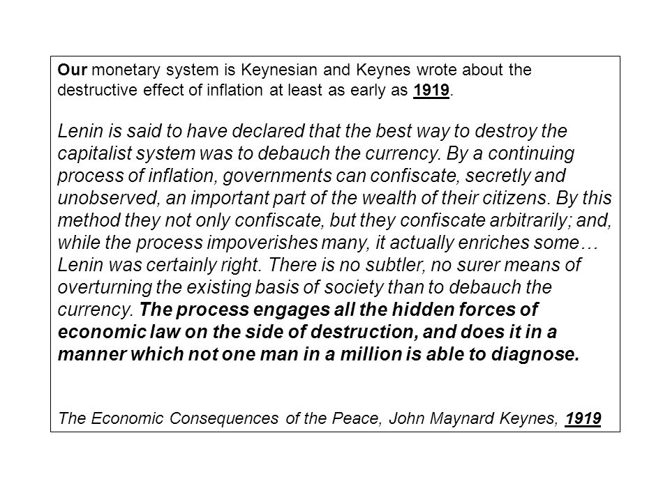 Our monetary system is Keynesian and Keynes wrote about the destructive effect of inflation at least as early as 1919. Lenin is said to have declared