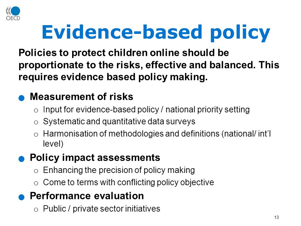 13 Evidence-based policy Policies to protect children online should be proportionate to the risks, effective and balanced.
