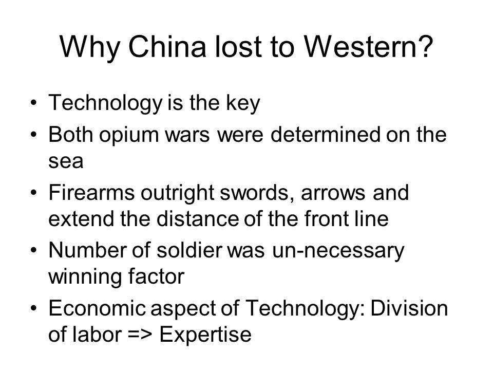 Why China lost to Western? Technology is the key Both opium wars were determined on the sea Firearms outright swords, arrows and extend the distance o