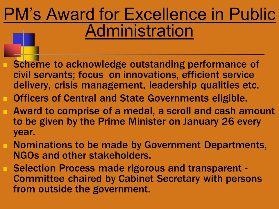 PM's Award for Excellence in Public Administration Scheme to acknowledge outstanding performance of civil servants; focus on innovations, efficient service delivery, crisis management, leadership qualities etc.