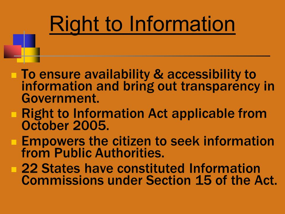 Right to Information To ensure availability & accessibility to information and bring out transparency in Government.