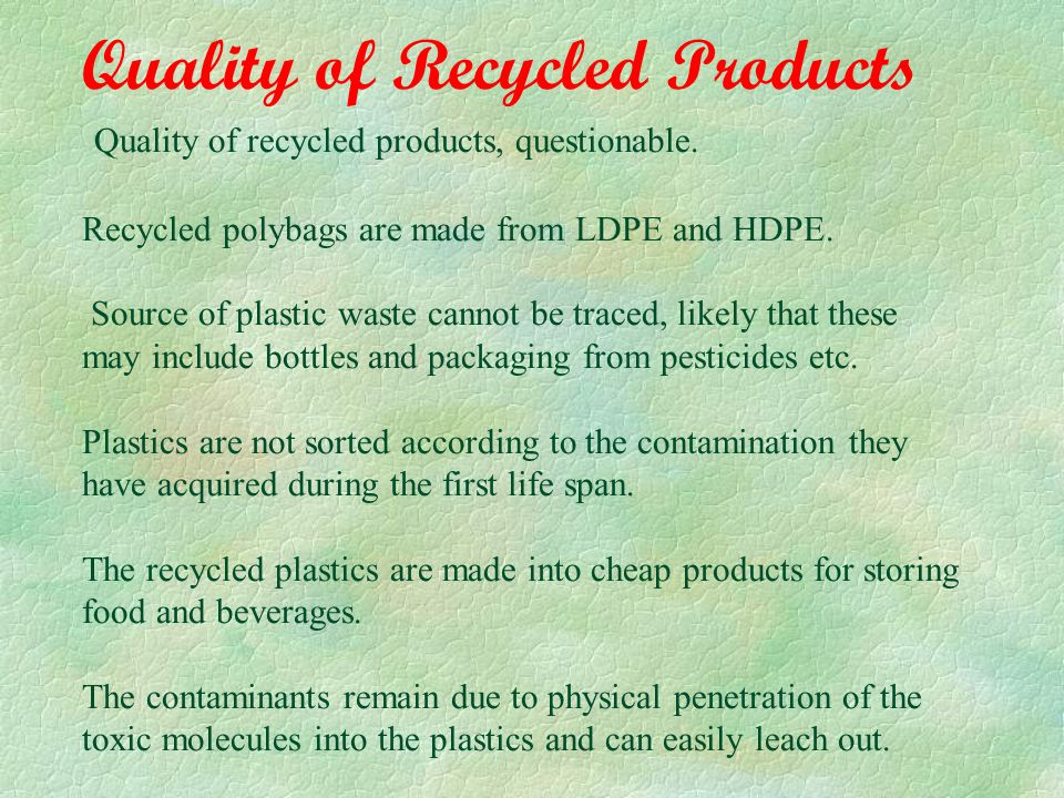 Quality of Recycled Products Quality of recycled products, questionable.