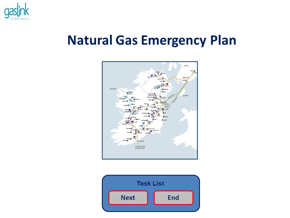 Natural Gas Emergency Plan How to use the training material…… Task List Next Previous End This package has been designed to take you through the key aspects of the Natural Gas Emergency Plan.