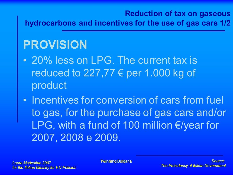 Reduction of tax on gaseous hydrocarbons and incentives for the use of gas cars 1/2 PROVISION 20% less on LPG. The current tax is reduced to 227,77 €
