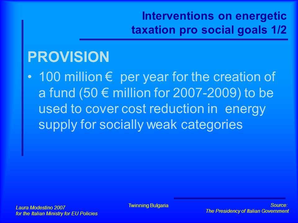 Interventions on energetic taxation pro social goals 1/2 PROVISION 100 million € per year for the creation of a fund (50 € million for 2007-2009) to b