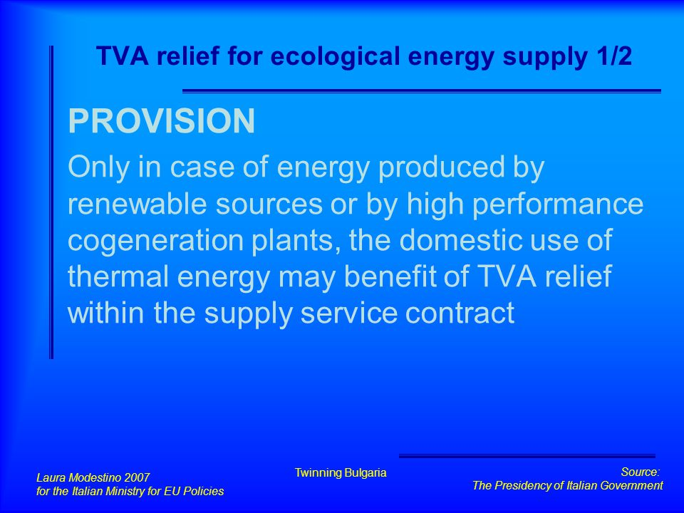 TVA relief for ecological energy supply 1/2 PROVISION Only in case of energy produced by renewable sources or by high performance cogeneration plants,
