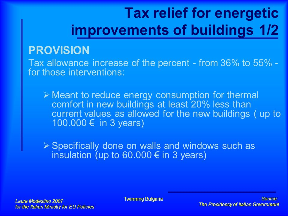 Tax relief for energetic improvements of buildings 2/2 EFFECTS 30-40% reduction of thermal loss and consequential energy saving ranging between 50-100 kilo tep/a (thousends of tons oil equivalent).