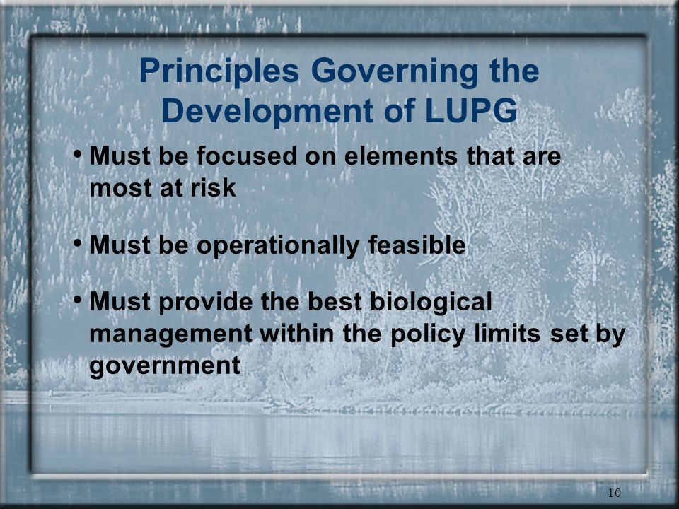 10 Principles Governing the Development of LUPG Must be focused on elements that are most at risk Must be operationally feasible Must provide the best biological management within the policy limits set by government