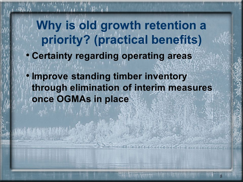 8 Why is old growth retention a priority.