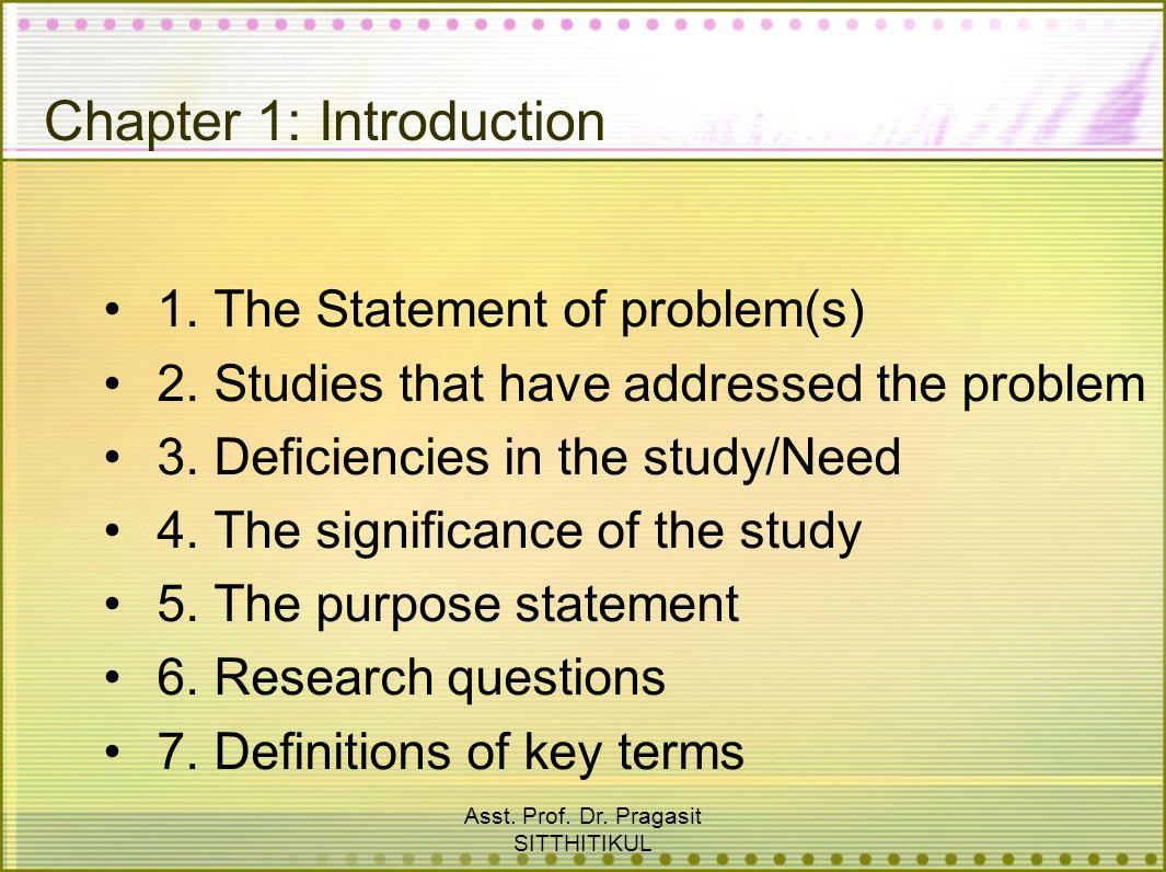 Asst. Prof. Dr. Pragasit SITTHITIKUL Chapter 1: Introduction 1. The Statement of problem(s) 2. Studies that have addressed the problem 3. Deficiencies