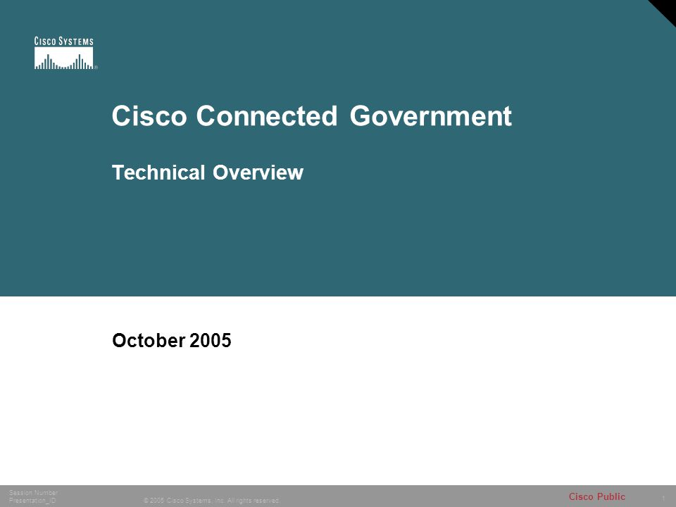 1 © 2005 Cisco Systems, Inc. All rights reserved. Session Number Presentation_ID Cisco Public Cisco Connected Government Technical Overview October 20