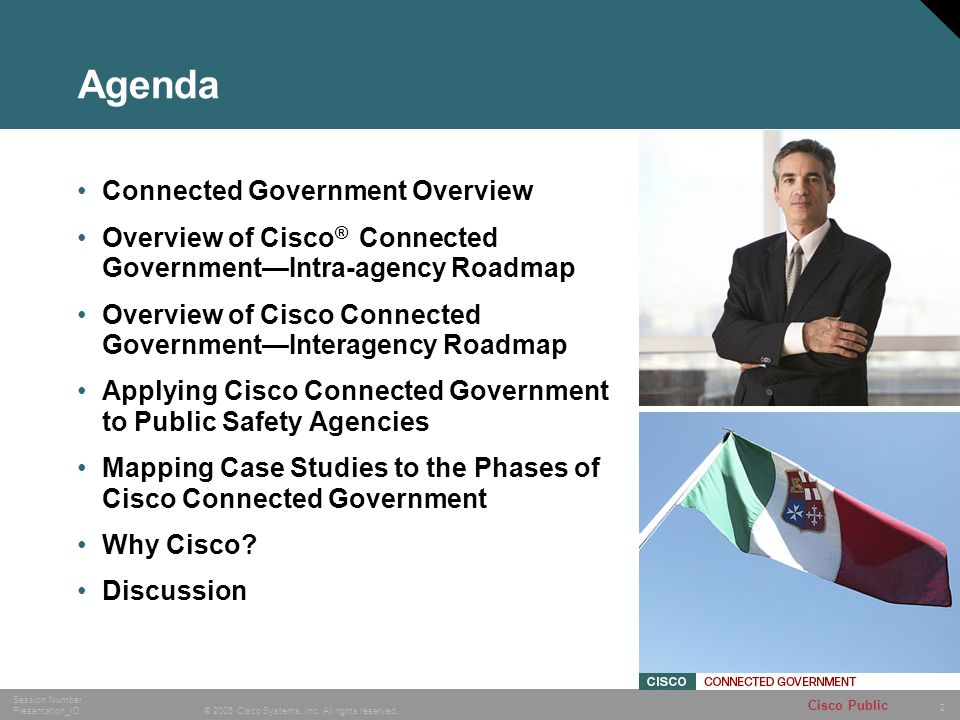 2 © 2005 Cisco Systems, Inc. All rights reserved. Session Number Presentation_ID Cisco Public Agenda Connected Government Overview Overview of Cisco ®