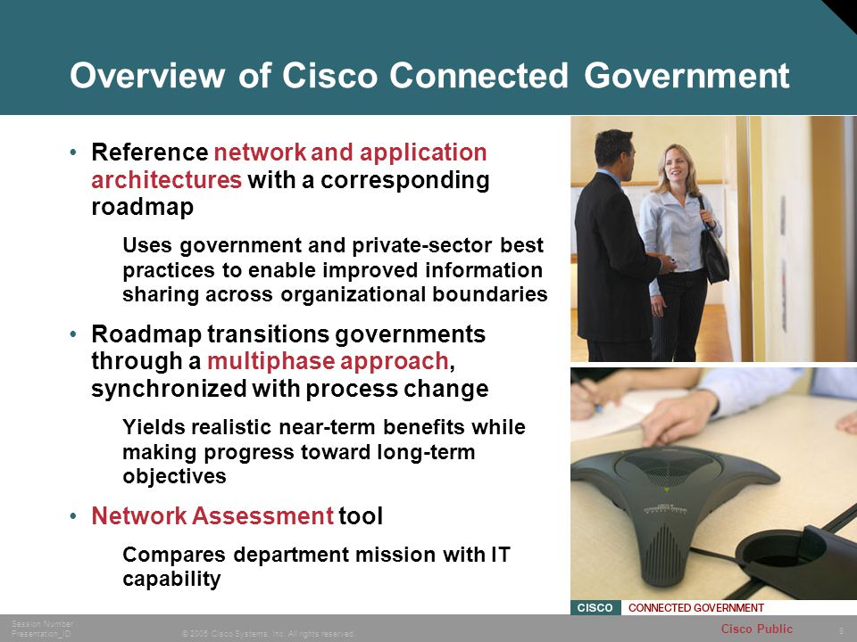 8 © 2005 Cisco Systems, Inc. All rights reserved. Session Number Presentation_ID Cisco Public Overview of Cisco Connected Government Reference network