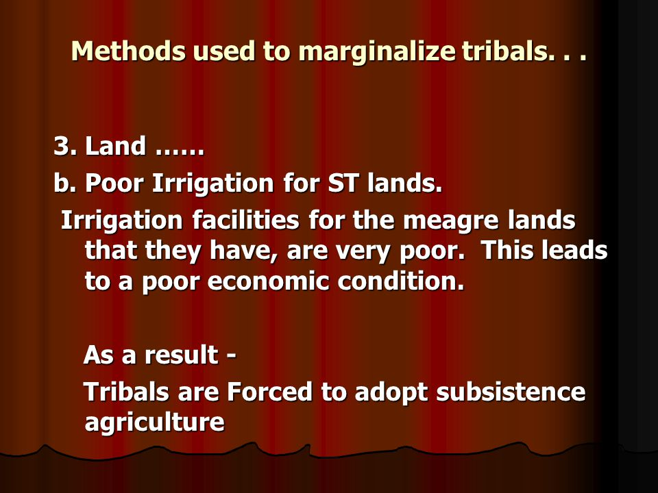 Methods used to marginalize tribals... 3. Land …… b.