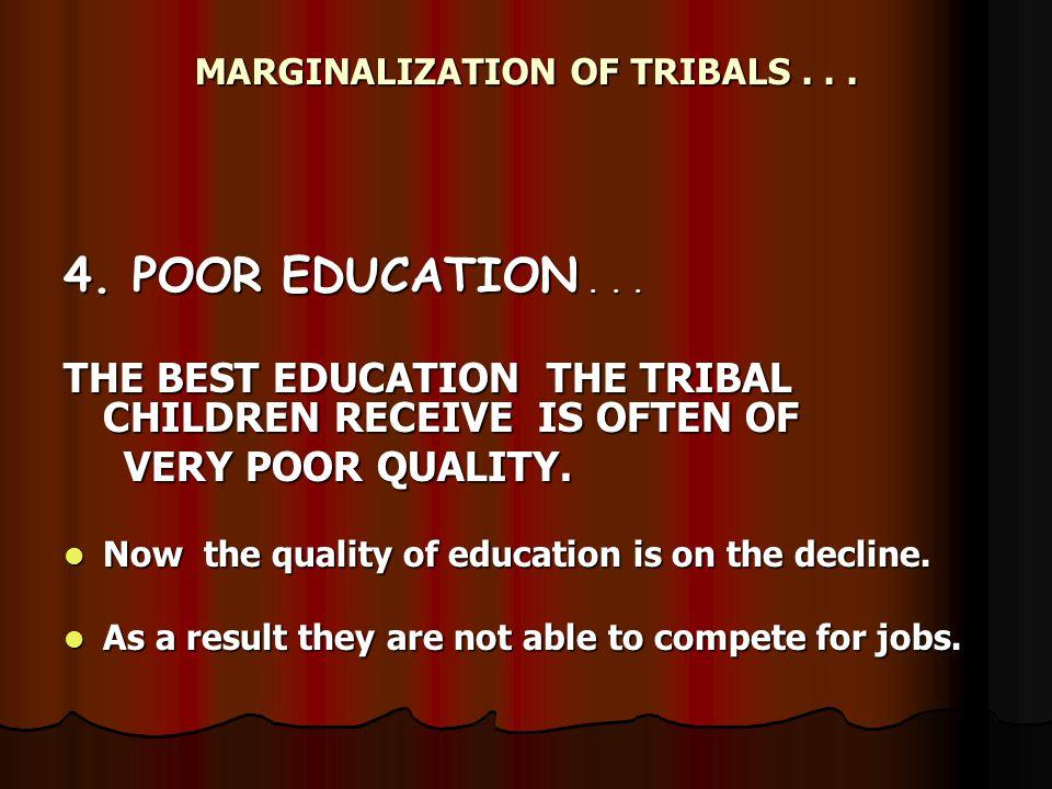 MARGINALIZATION OF TRIBALS... 4. POOR EDUCATION...