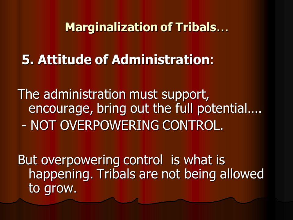 Marginalization of Tribals … 5. Attitude of Administration: 5.
