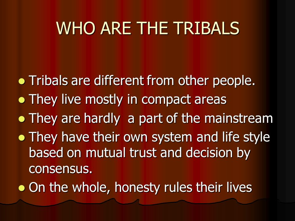 WHO ARE THE TRIBALS Tribals are different from other people.