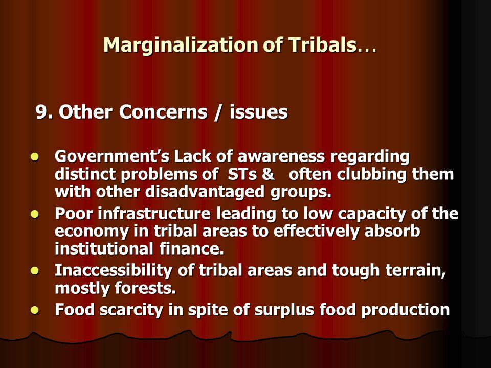 Marginalization of Tribals … 9. Other Concerns / issues 9. Other Concerns / issues Government's Lack of awareness regarding distinct problems of STs &