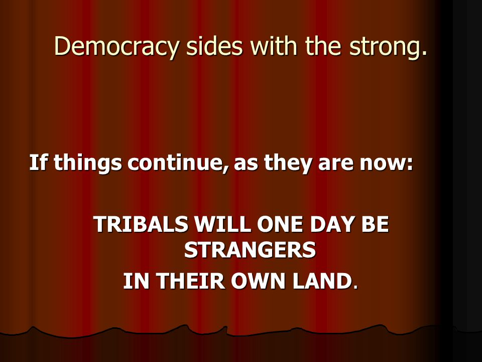 Democracy sides with the strong.