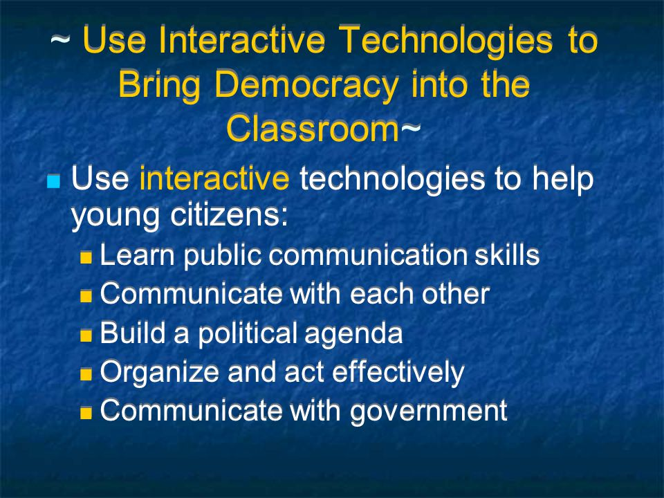 ~ Use Interactive Technologies to Bring Democracy into the Classroom~ Use interactive technologies to help young citizens: Learn public communication
