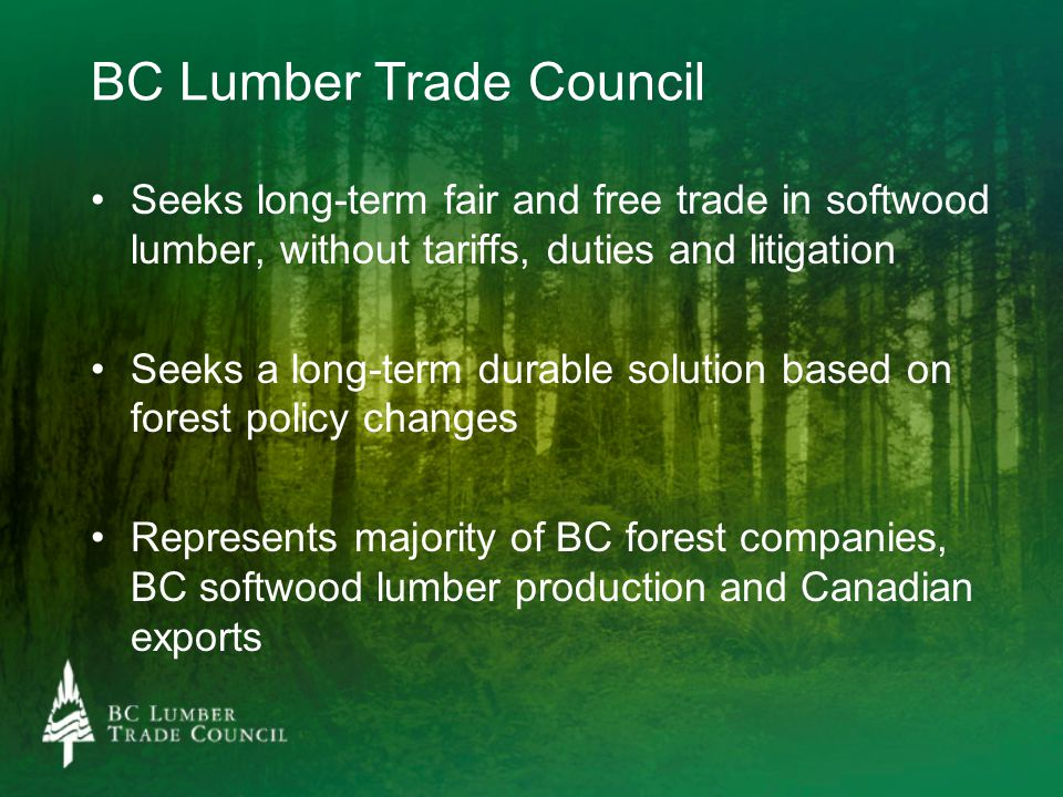 BC Lumber Trade Council Seeks long-term fair and free trade in softwood lumber, without tariffs, duties and litigation Seeks a long-term durable solut
