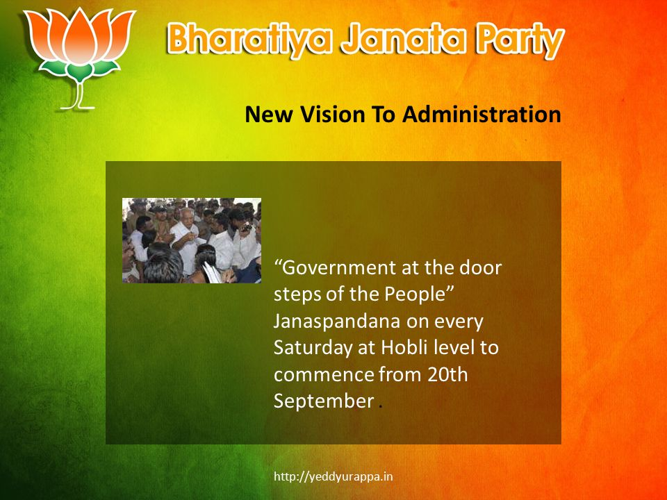 http://yeddyurappa.in New Vision To Administration Government at the door steps of the People Janaspandana on every Saturday at Hobli level to commence from 20th September.