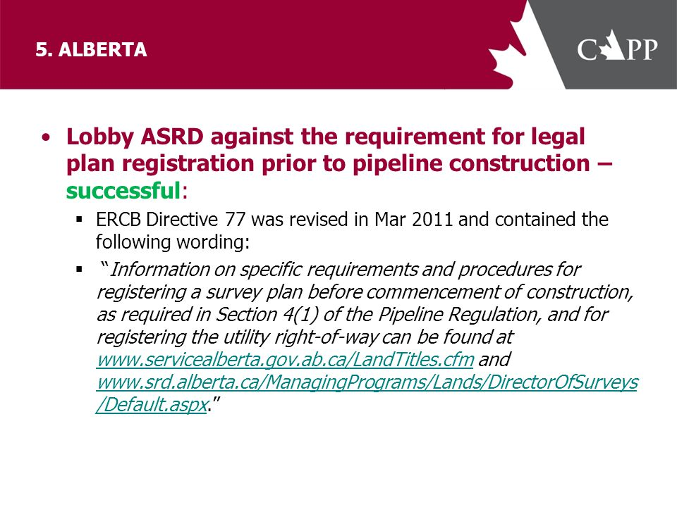 5. ALBERTA Lobby ASRD against the requirement for legal plan registration prior to pipeline construction – successful:  ERCB Directive 77 was revised