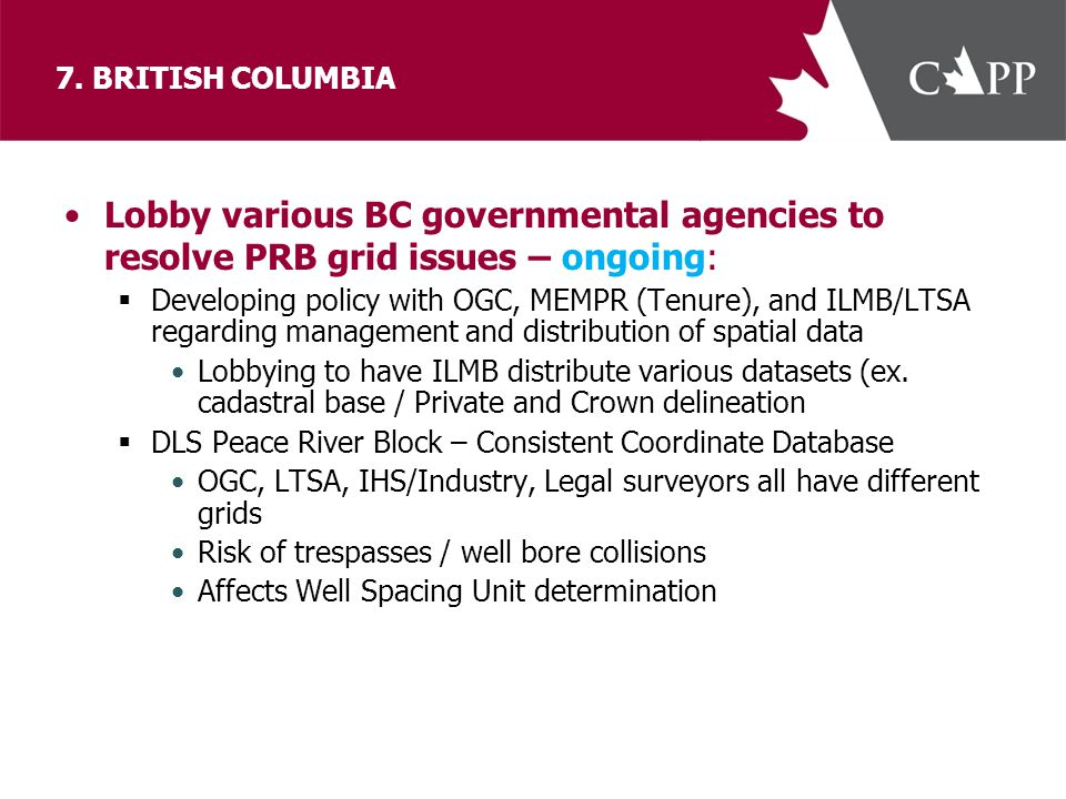 7. BRITISH COLUMBIA Lobby various BC governmental agencies to resolve PRB grid issues – ongoing:  Developing policy with OGC, MEMPR (Tenure), and ILM