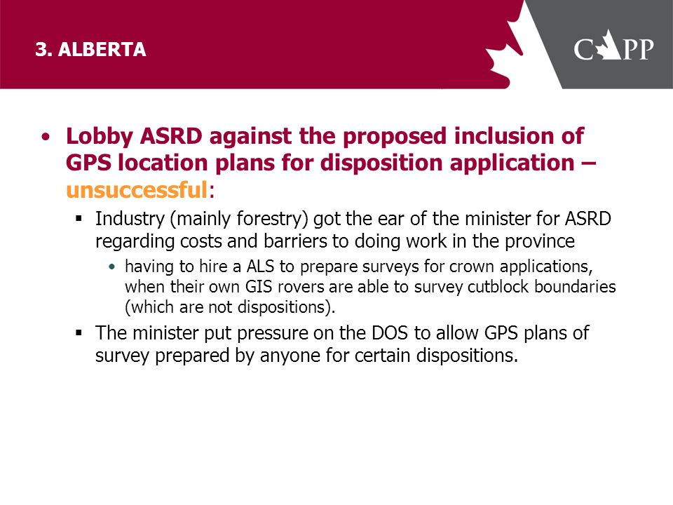 3. ALBERTA Lobby ASRD against the proposed inclusion of GPS location plans for disposition application – unsuccessful:  Industry (mainly forestry) go