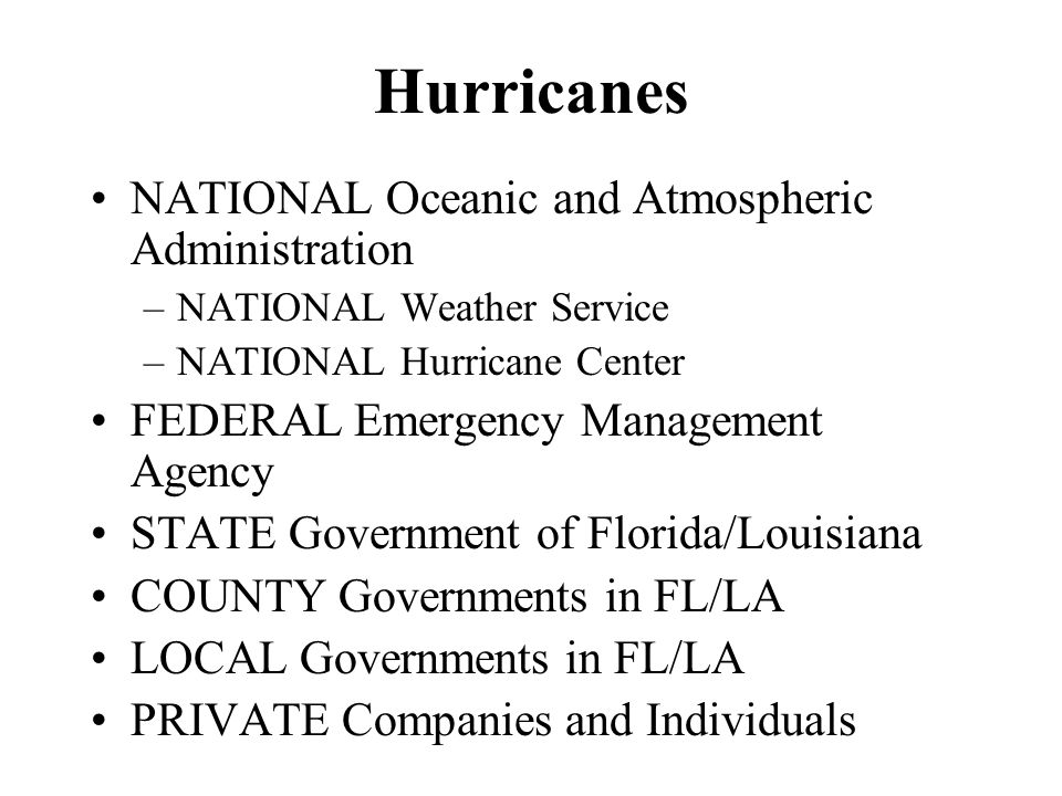 Hurricanes NATIONAL Oceanic and Atmospheric Administration –NATIONAL Weather Service –NATIONAL Hurricane Center FEDERAL Emergency Management Agency ST
