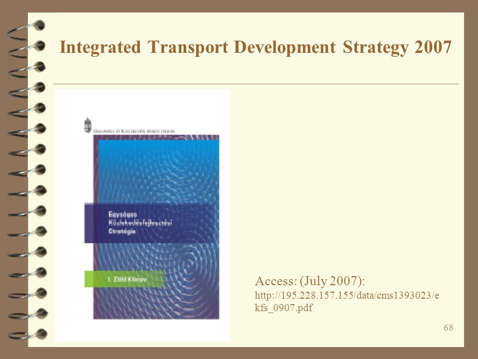 68 Integrated Transport Development Strategy 2007 Access: (July 2007): http://195.228.157.155/data/cms1393023/e kfs_0907.pdf