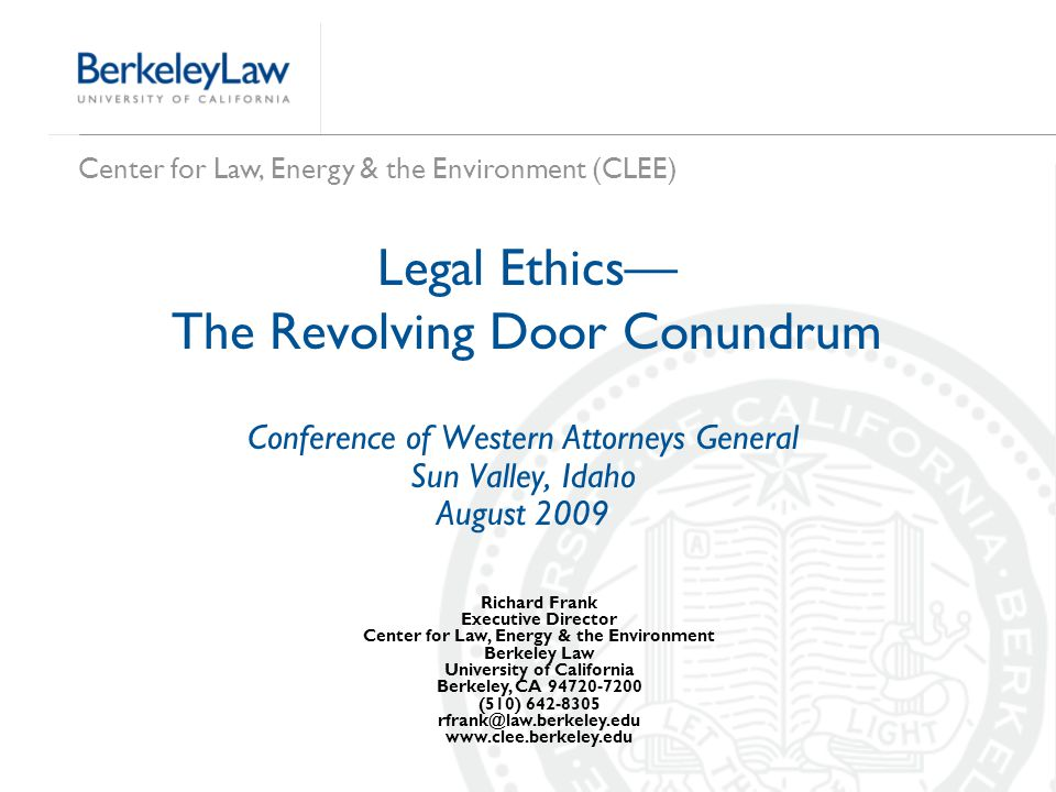 Center for Law, Energy & the Environment (CLEE) Legal Ethics— The Revolving Door Conundrum Conference of Western Attorneys General Sun Valley, Idaho A