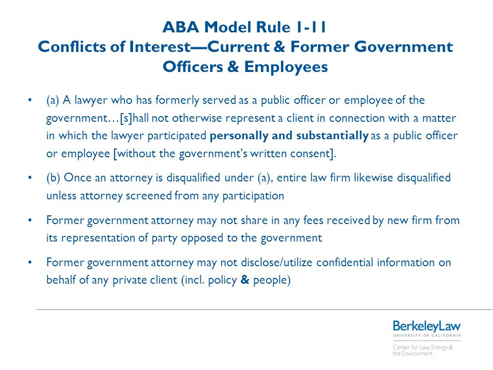 ABA Model Rule 1-11 Conflicts of Interest—Current & Former Government Officers & Employees (a) A lawyer who has formerly served as a public officer or