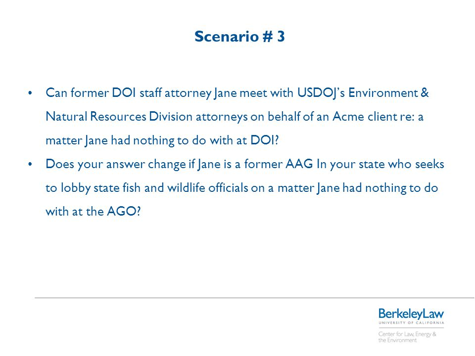 Scenario # 3 Can former DOI staff attorney Jane meet with USDOJ's Environment & Natural Resources Division attorneys on behalf of an Acme client re: a