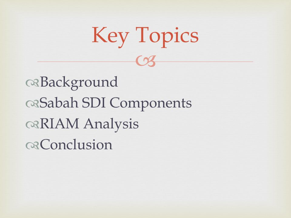   Background  Sabah SDI Components  RIAM Analysis  Conclusion Key Topics