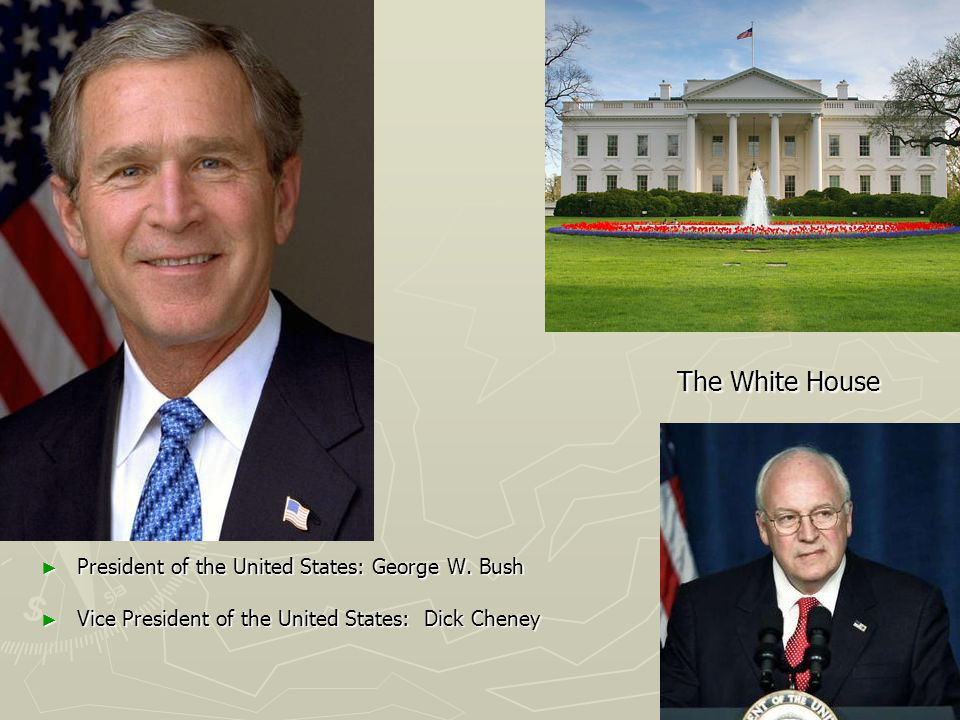 ► ► The White House ► President of the United States: George W.