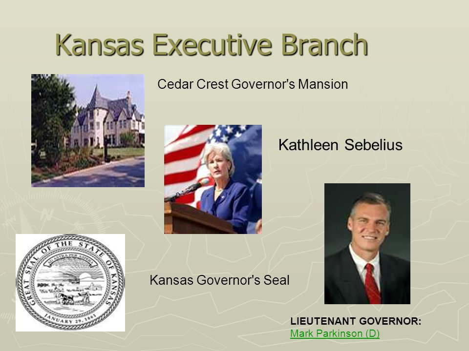 Kansas Executive Branch ► Cedar Crest Cedar Crest Governor s Mansion Kathleen Sebelius LIEUTENANT GOVERNOR: Mark Parkinson (D) Mark Parkinson (D) Kansas Governor s Seal