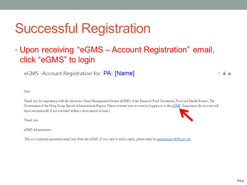 Upon receiving eGMS – Account Registration email, click eGMS to login Successful Registration PA: [Name] PII-4